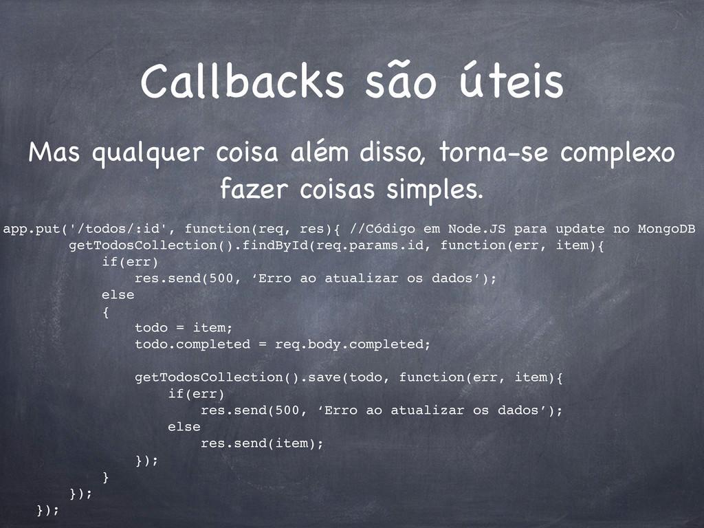 Callbacks são úteis Mas qualquer coisa além dis...