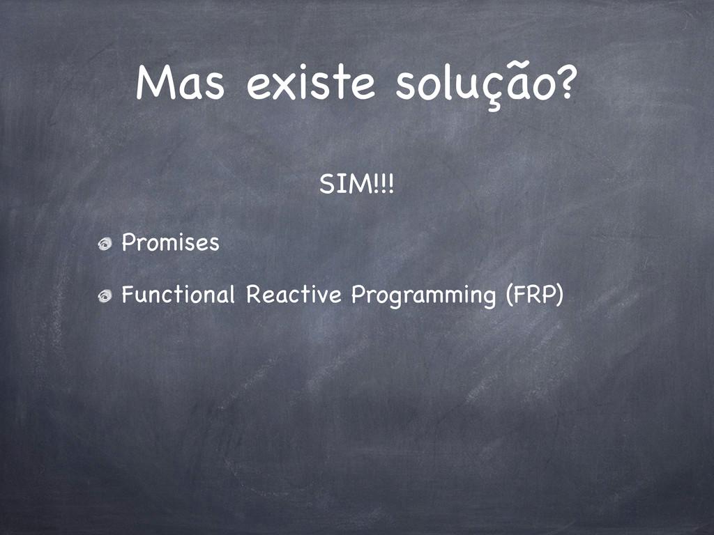 Mas existe solução? Promises Functional Reactiv...