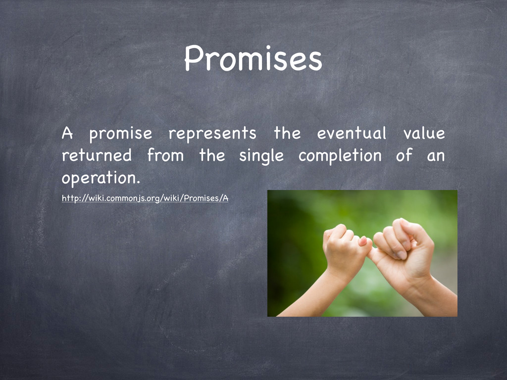 Promises A promise represents the eventual valu...