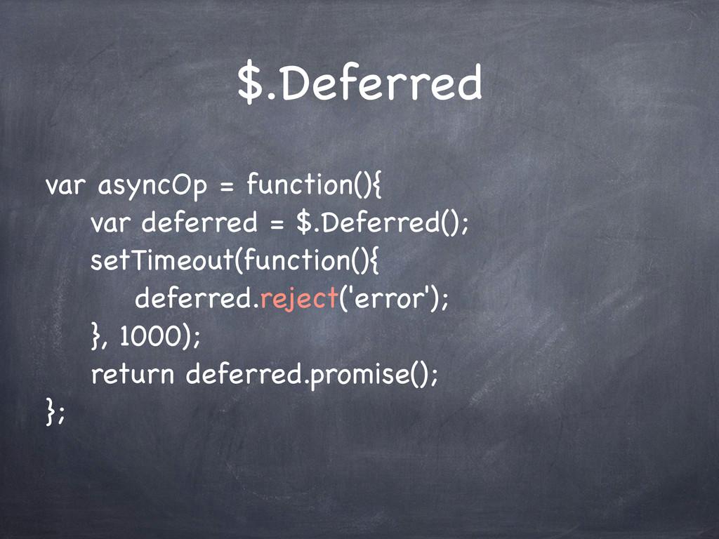$.Deferred var asyncOp = function(){ var deferr...