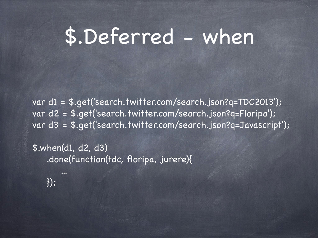 $.Deferred - when var d1 = $.get('search.twitte...