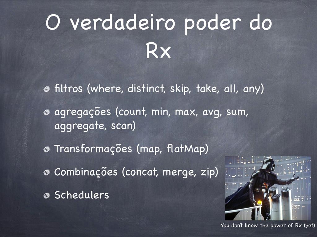 O verdadeiro poder do Rx filtros (where, distinc...