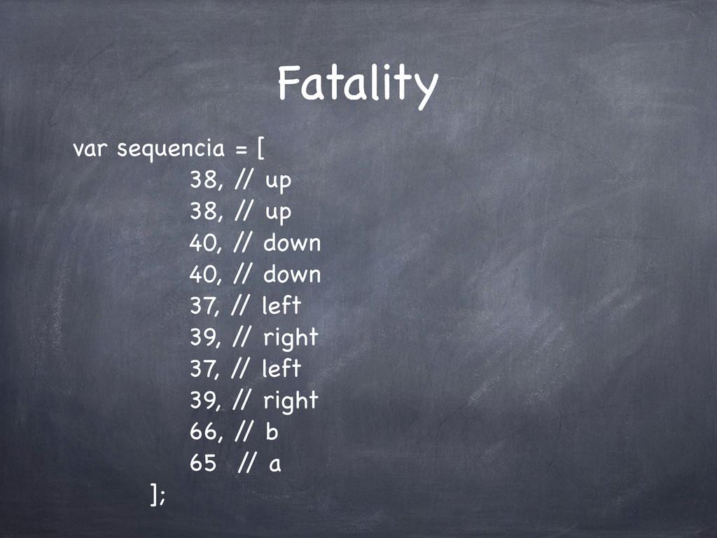 Fatality var sequencia = [ 38, / / up 38, / / u...