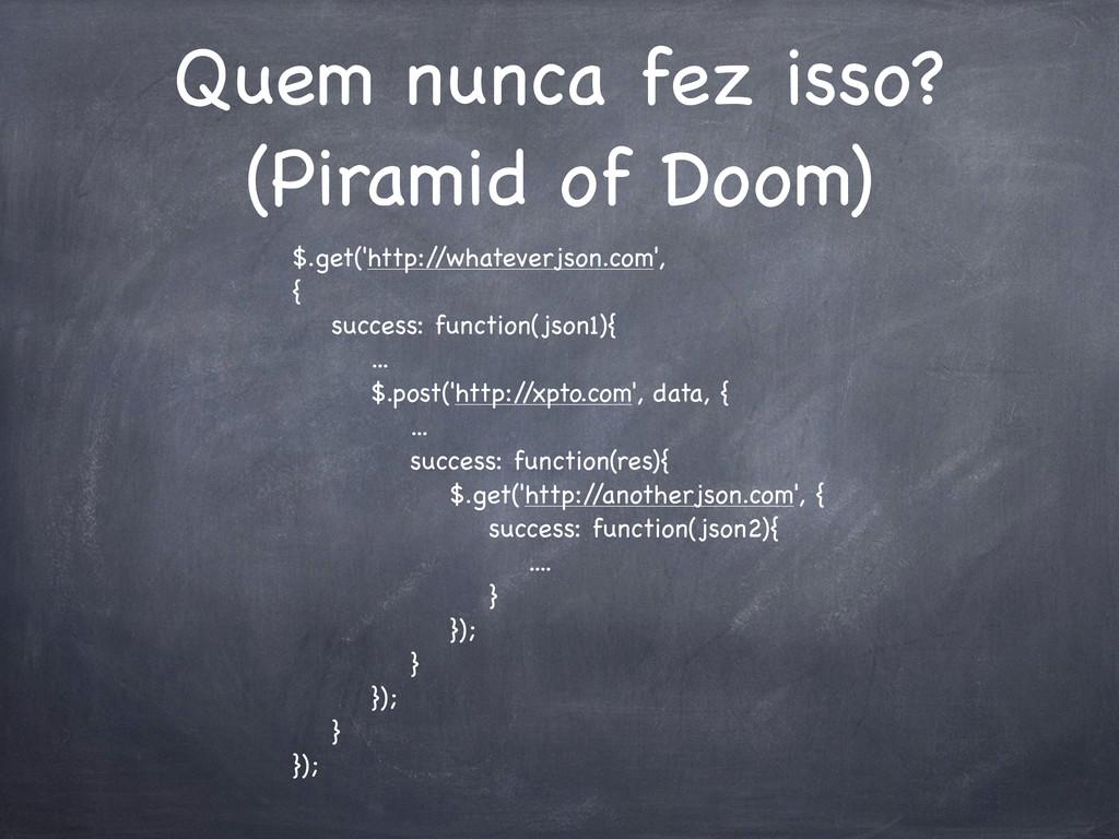 Quem nunca fez isso? (Piramid of Doom) $.get('h...