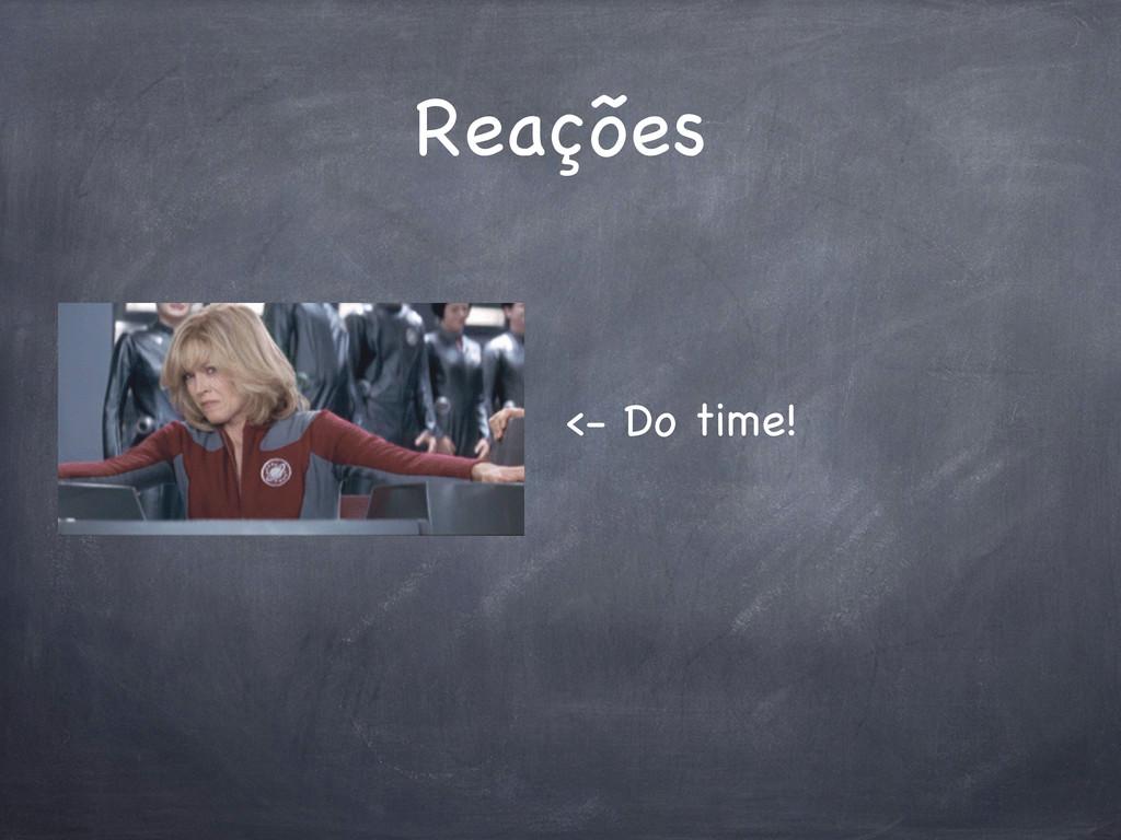 Reações <- Do time!