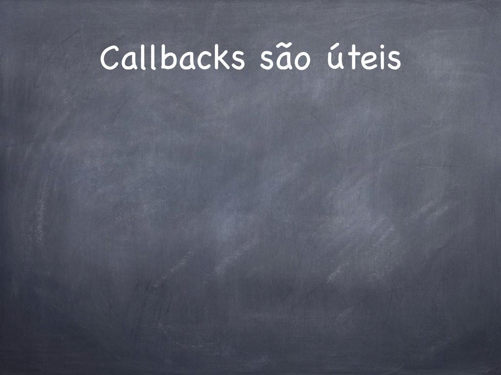 Callbacks são úteis