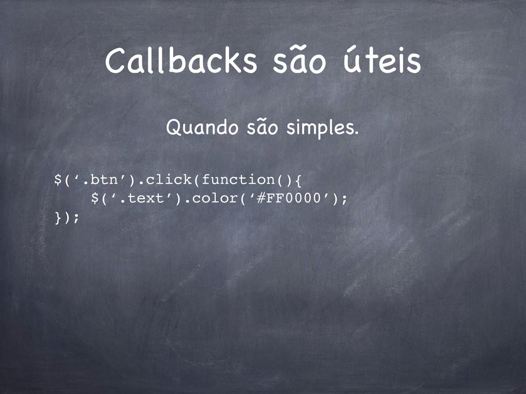 Callbacks são úteis Quando são simples. $('.btn...