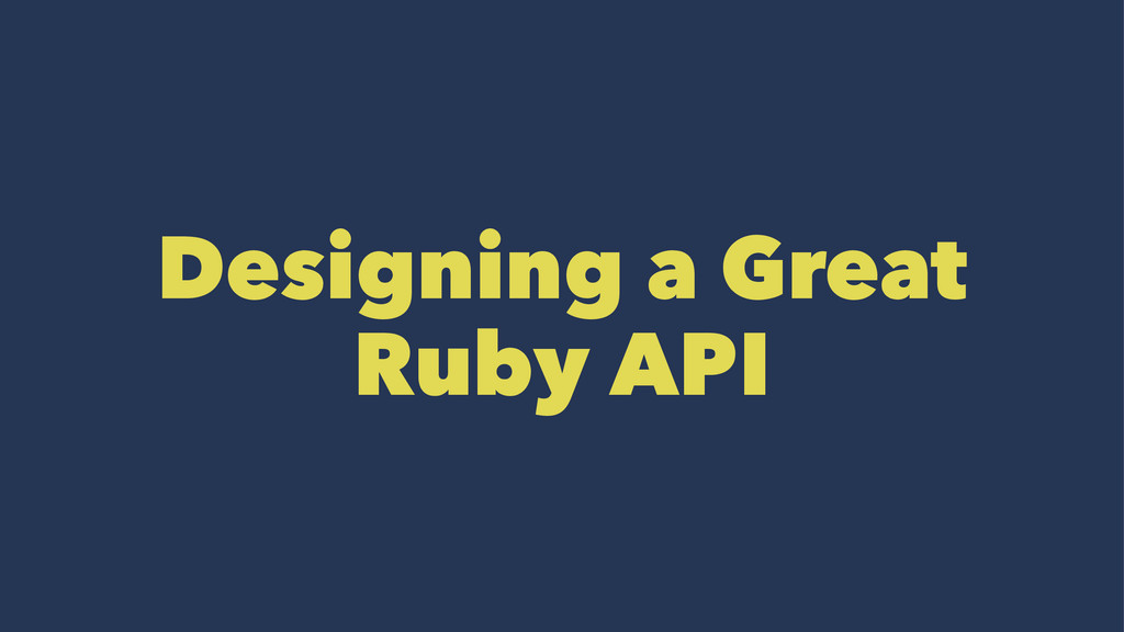 Designing a Great Ruby API