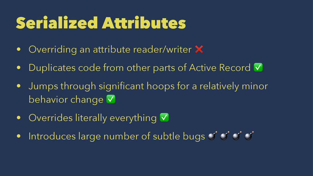 Serialized Attributes • Overriding an attribute...