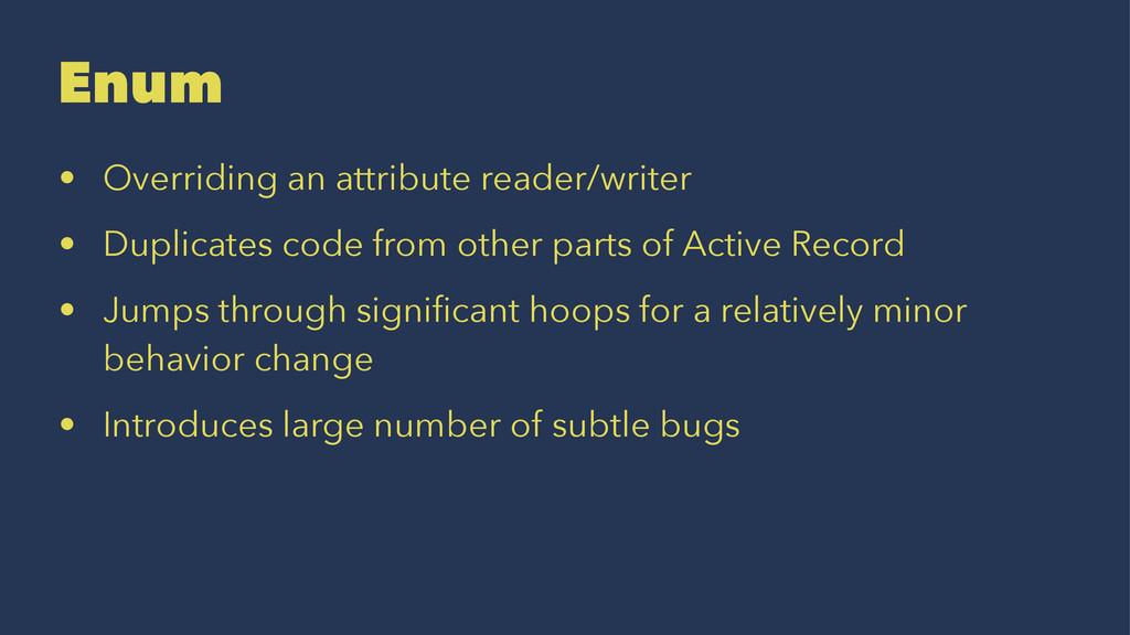 Enum • Overriding an attribute reader/writer • ...