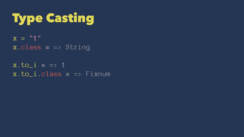 "Type Casting x = ""1"" x.class # => String x.to_i..."