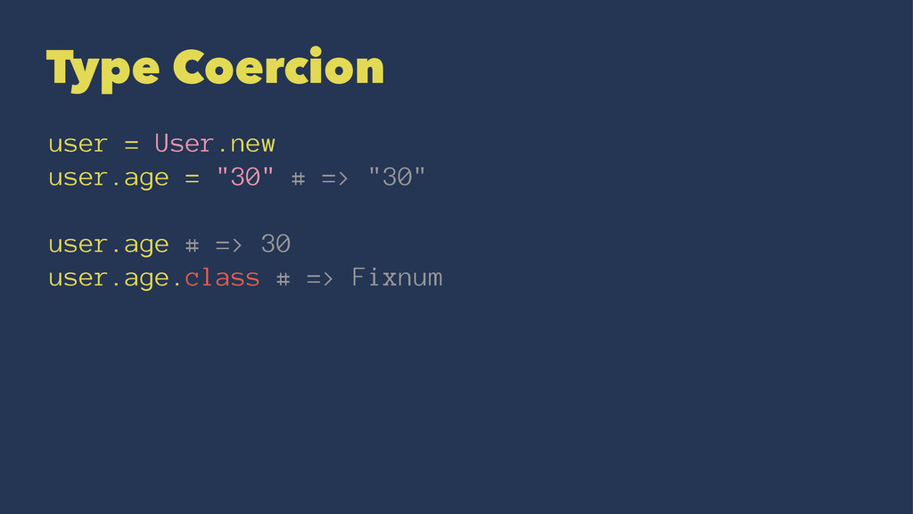 "Type Coercion user = User.new user.age = ""30"" #..."