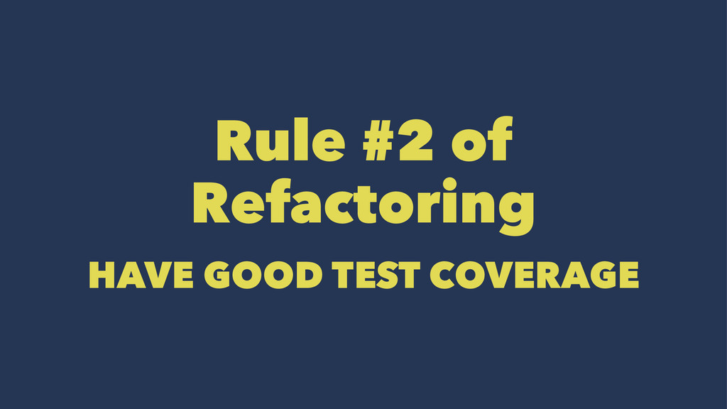 Rule #2 of Refactoring HAVE GOOD TEST COVERAGE