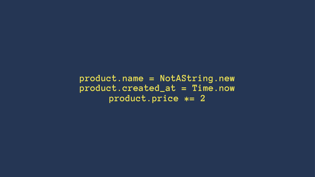 product.name = NotAString.new product.created_a...