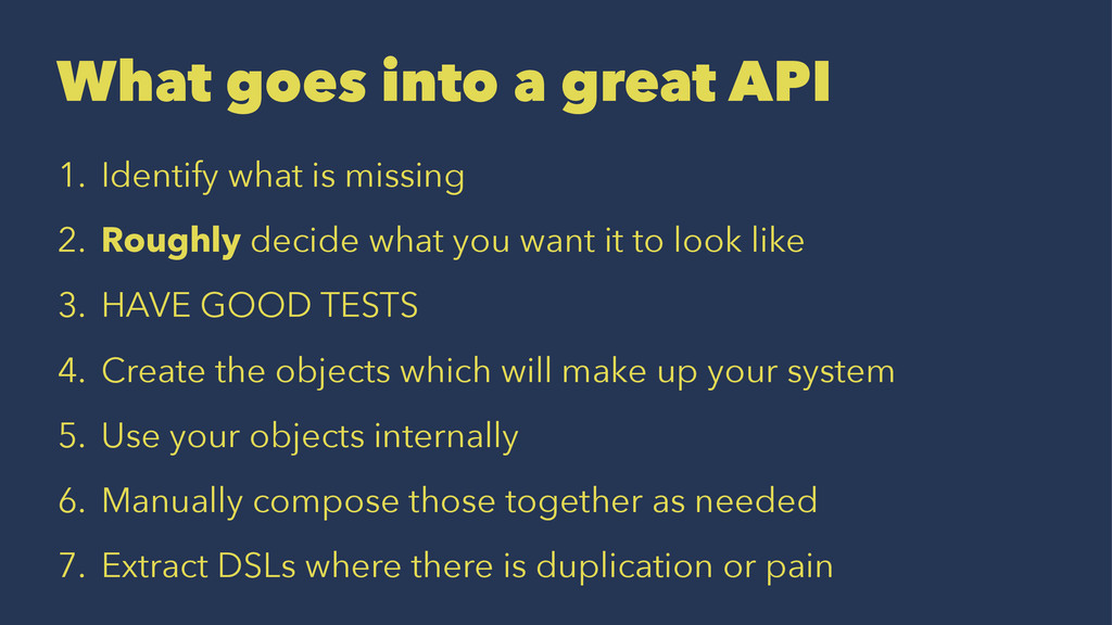 What goes into a great API 1. Identify what is ...