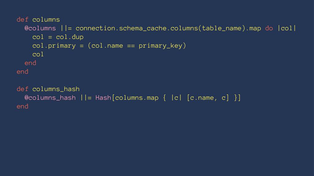 def columns @columns   = connection.schema_cach...