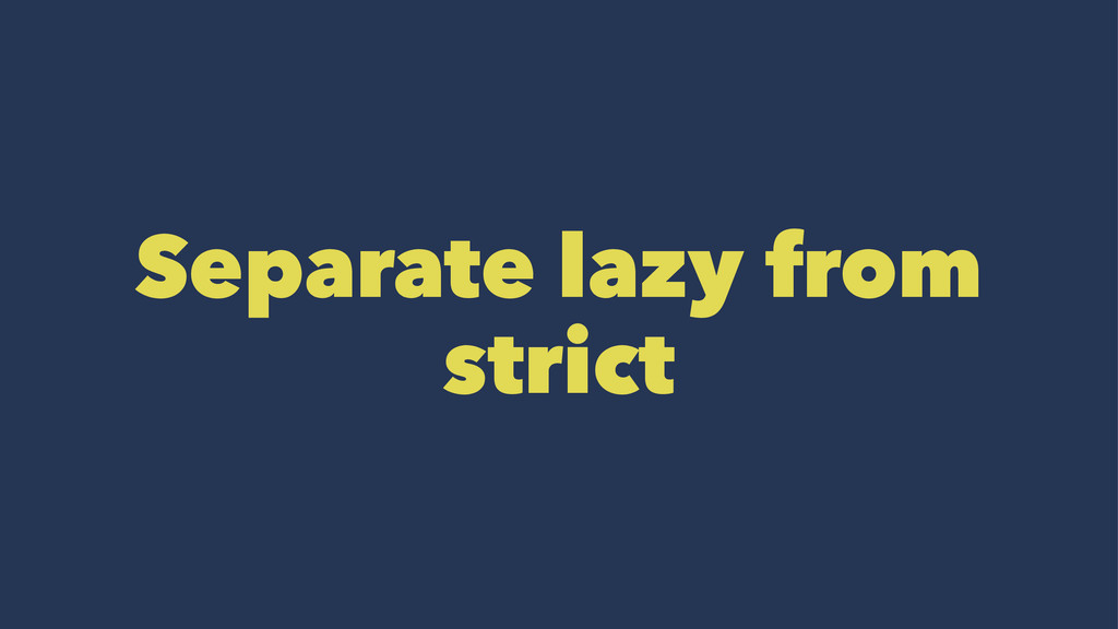 Separate lazy from strict