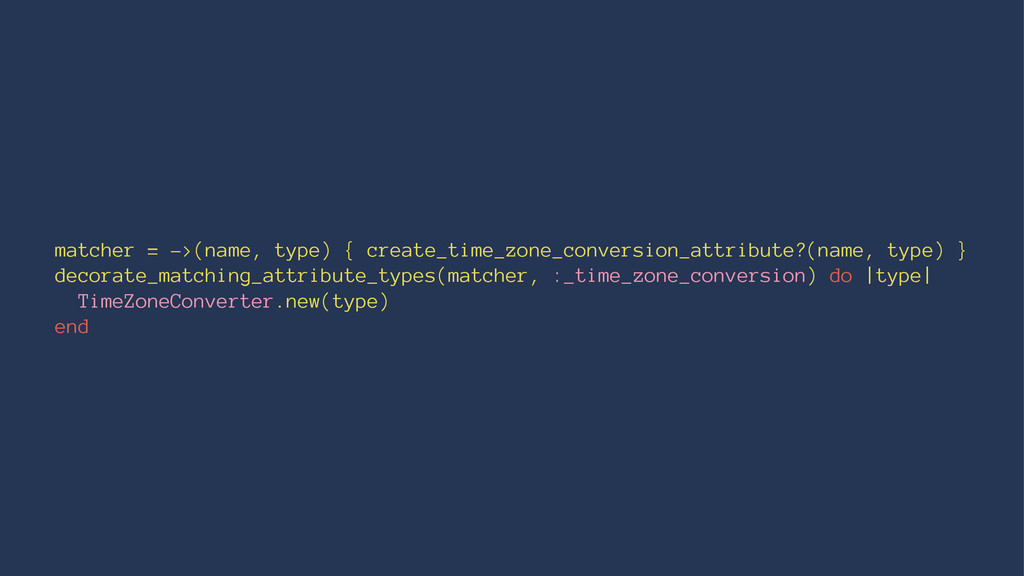 matcher = ->(name, type) { create_time_zone_con...