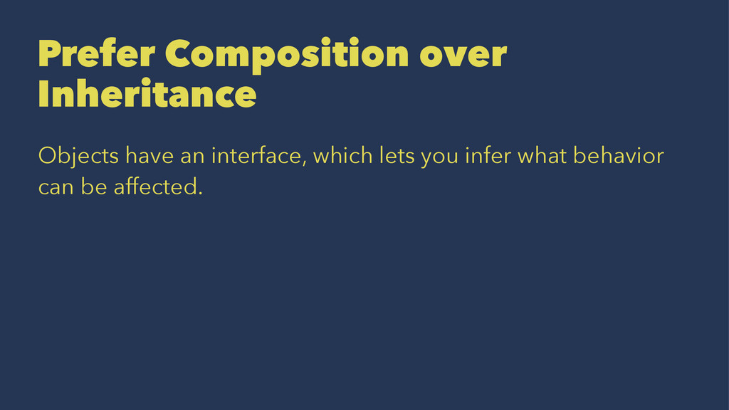 Prefer Composition over Inheritance Objects hav...