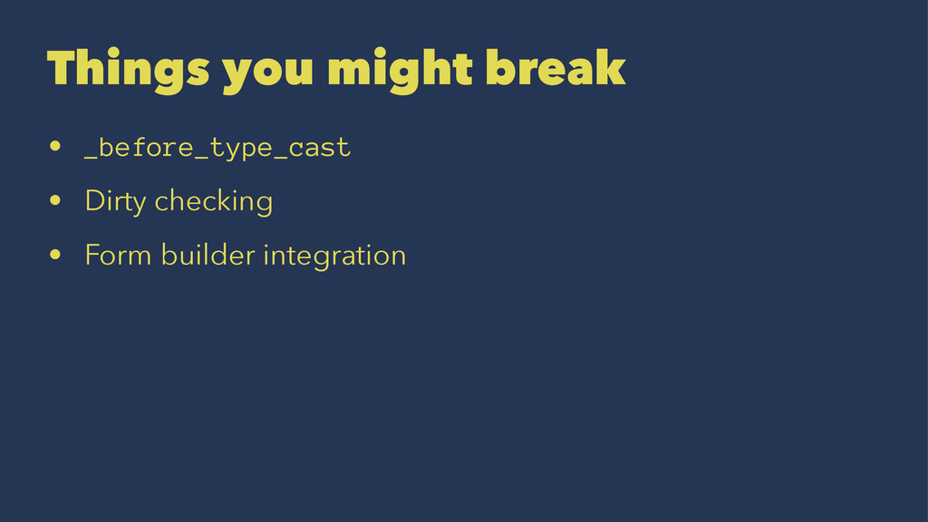 Things you might break • _before_type_cast • Di...