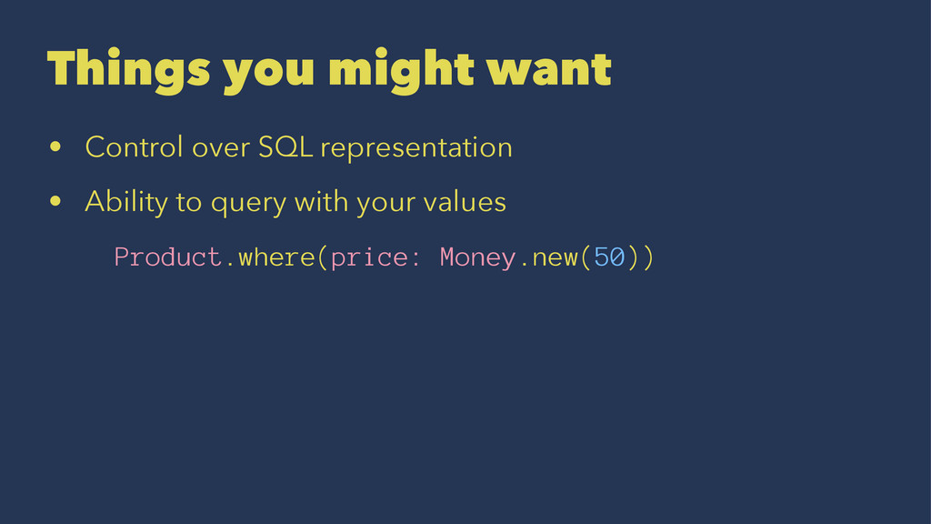 Things you might want • Control over SQL repres...
