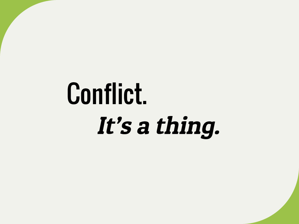 Conflict. It's a thing.