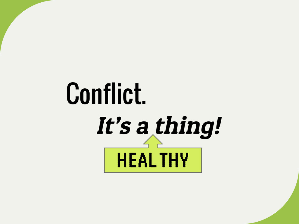 Conflict. It's a thing! HEALTHY