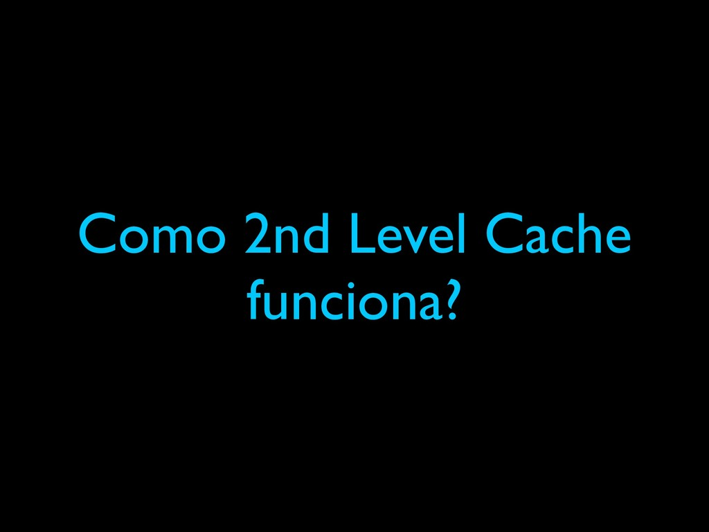 Como 2nd Level Cache funciona?