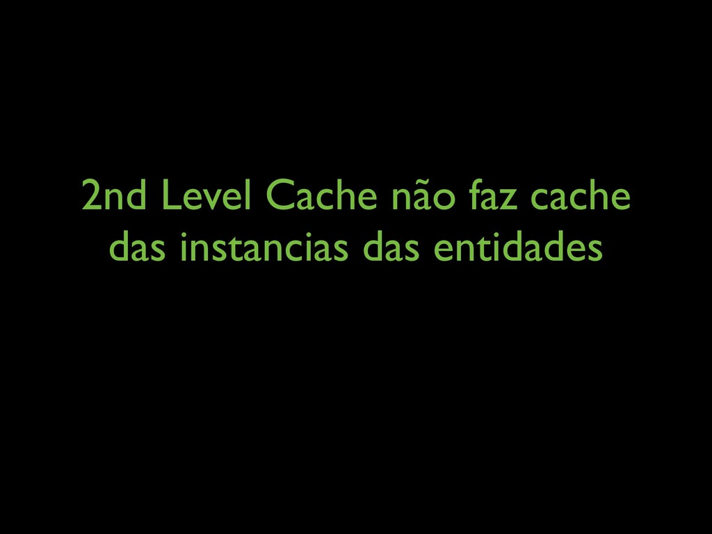2nd Level Cache não faz cache das instancias da...