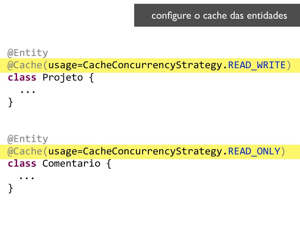 @Entity @Cache(usage=CacheConcurrencyStrategy.R...