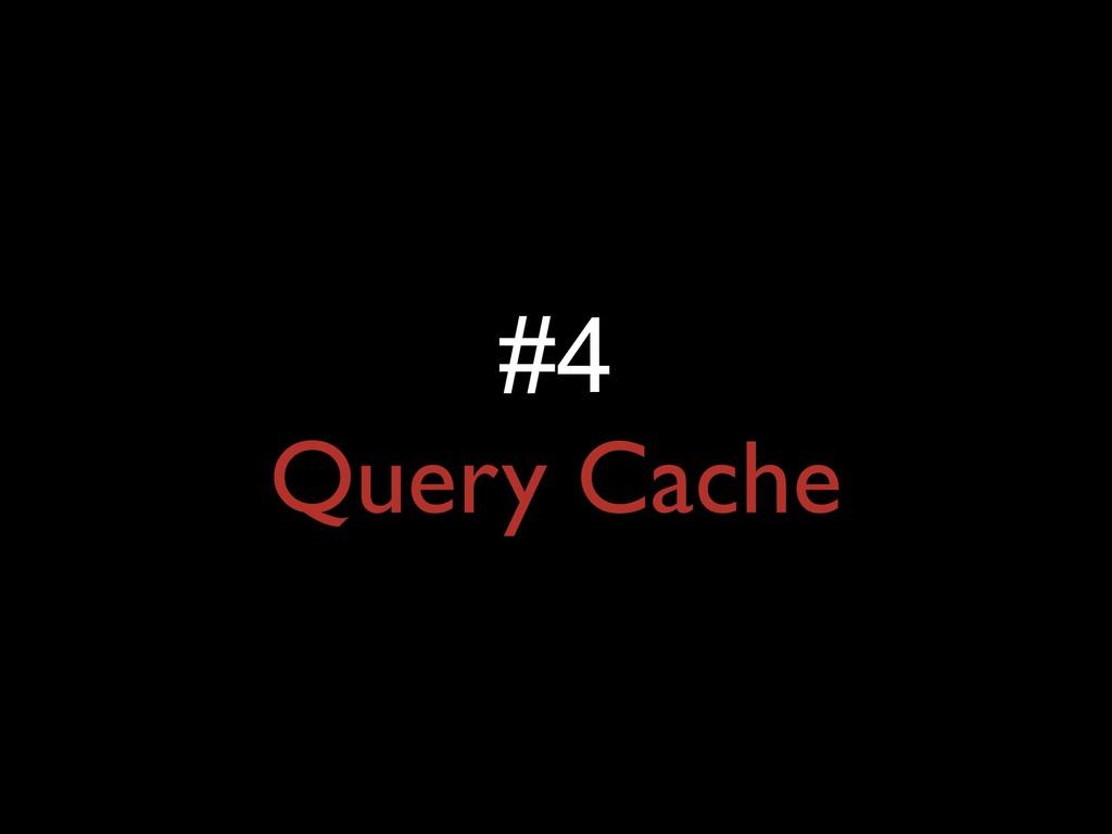 #4 Query Cache