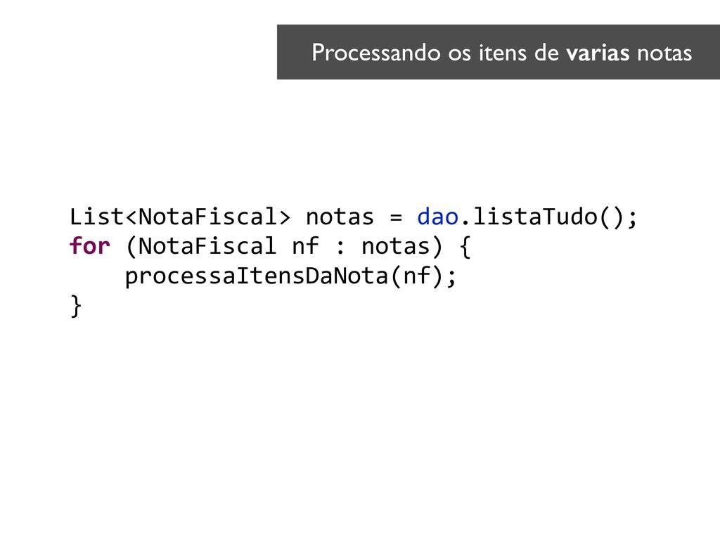 List<NotaFiscal> notas = dao.listaTudo(); for (...