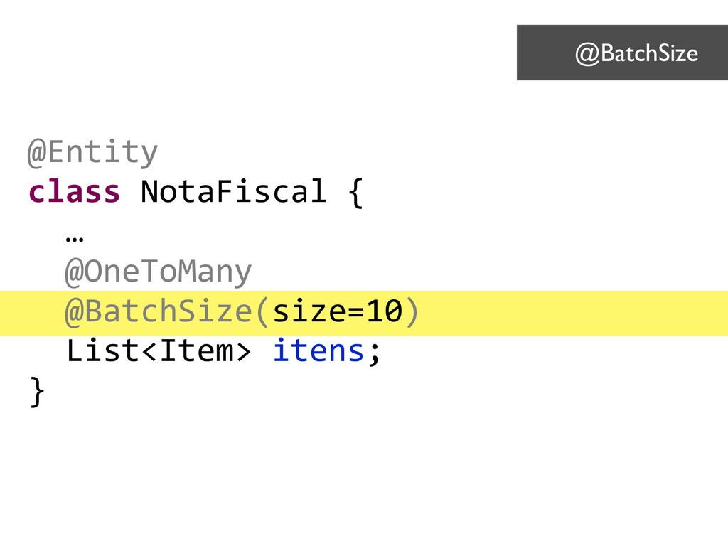 @Entity class NotaFiscal { … @OneToMany @BatchS...