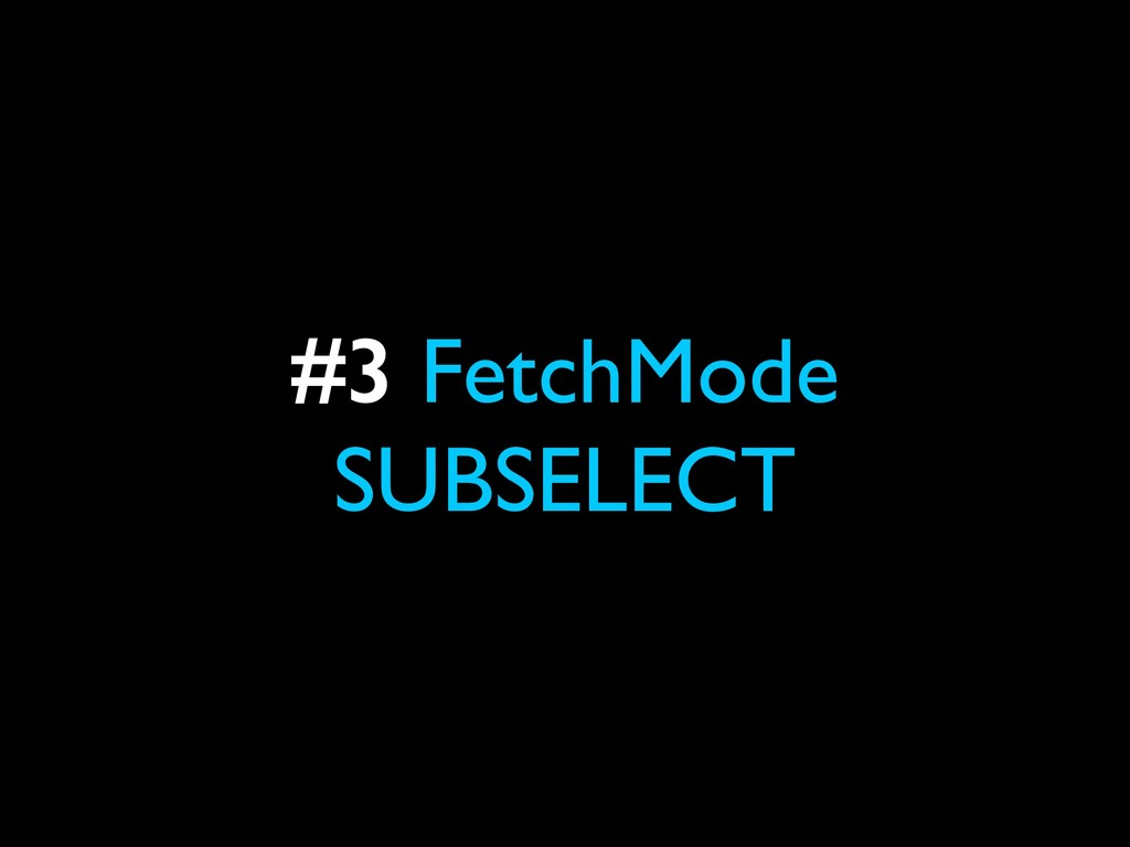 #3 FetchMode SUBSELECT