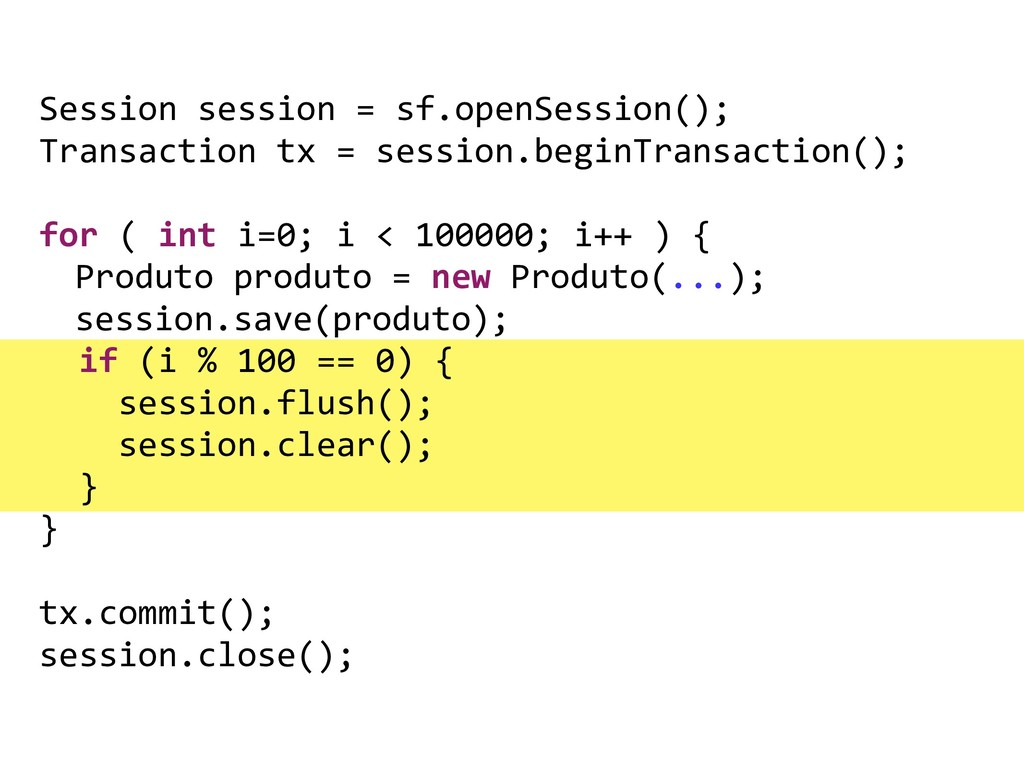 Session session = sf.openSession(); Transaction...