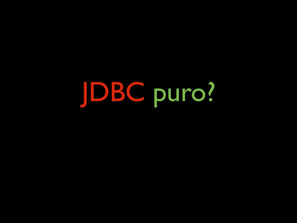JDBC puro?