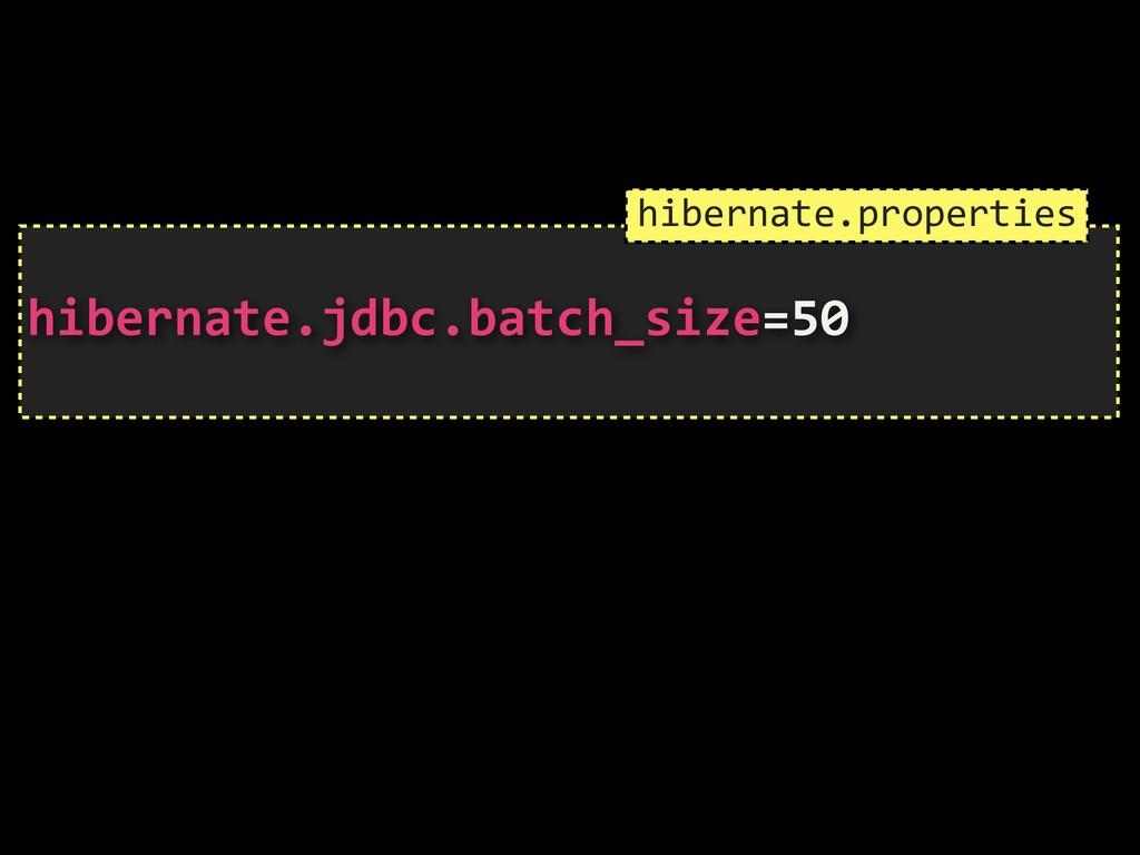 hibernate.jdbc.batch_size=50 hibernate.proper...