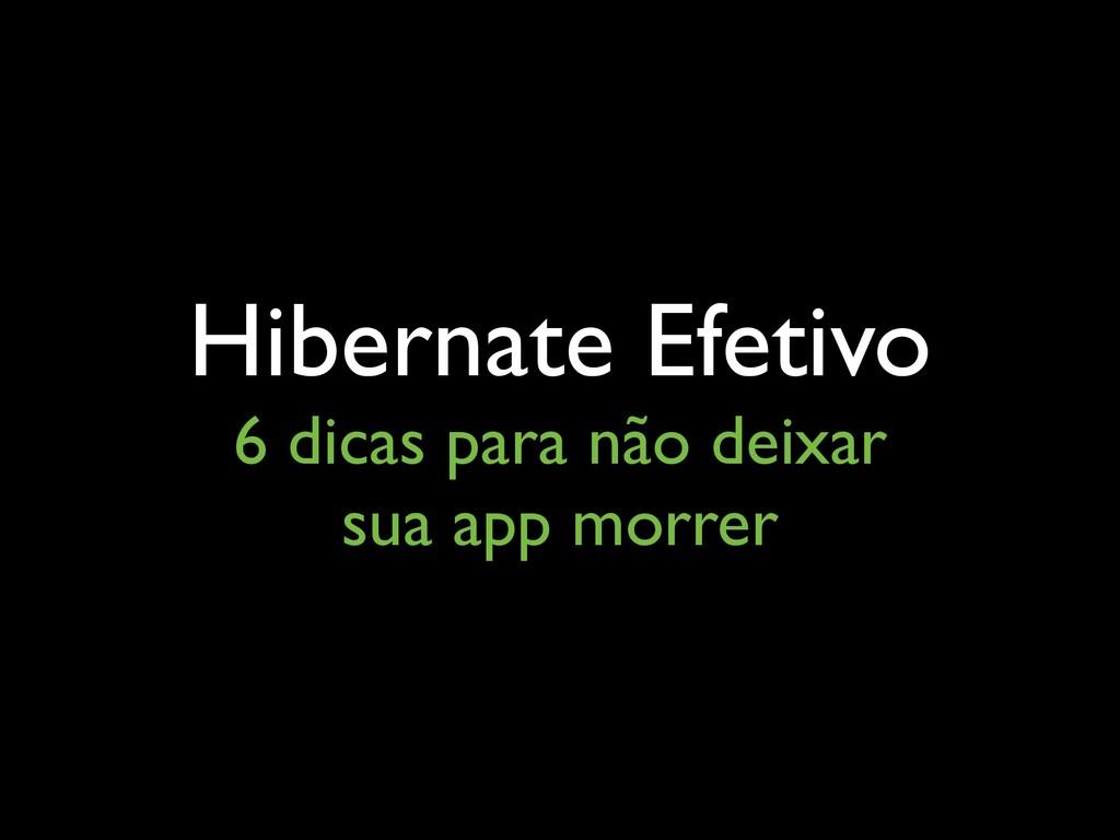 Hibernate Efetivo 6 dicas para não deixar  su...