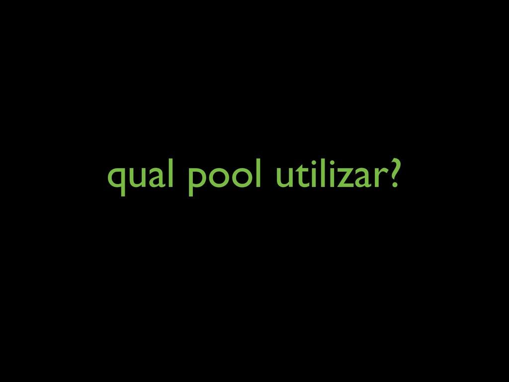 qual pool utilizar?