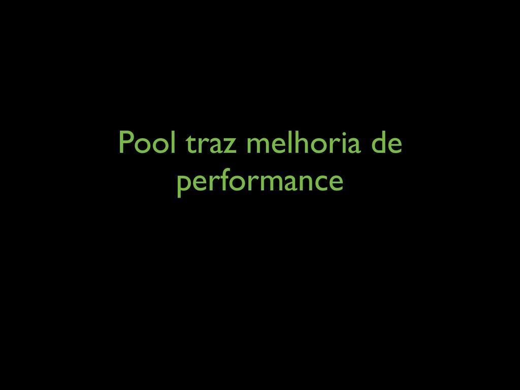 Pool traz melhoria de performance
