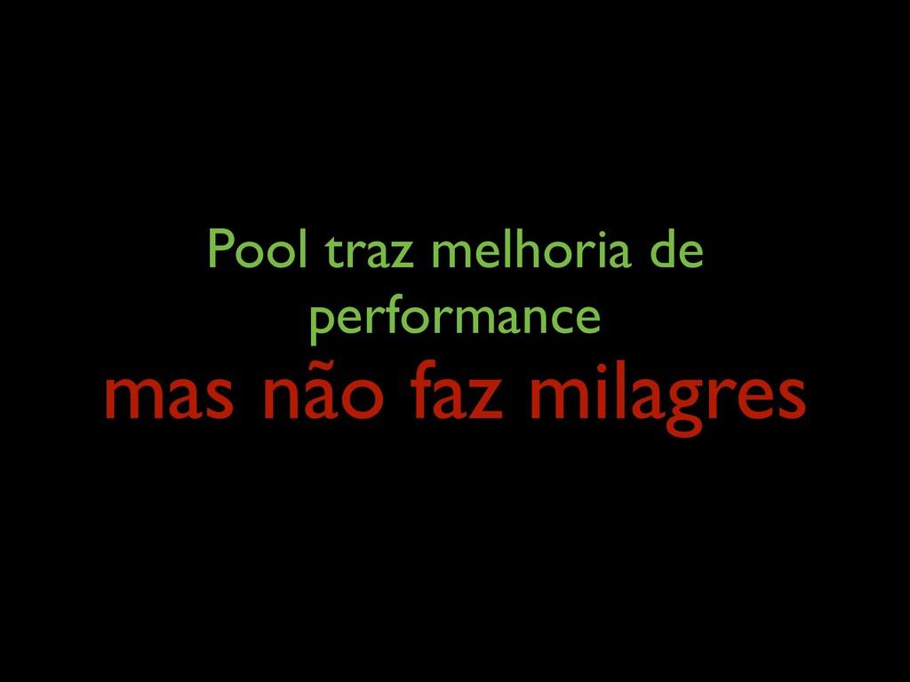 Pool traz melhoria de performance mas não faz ...