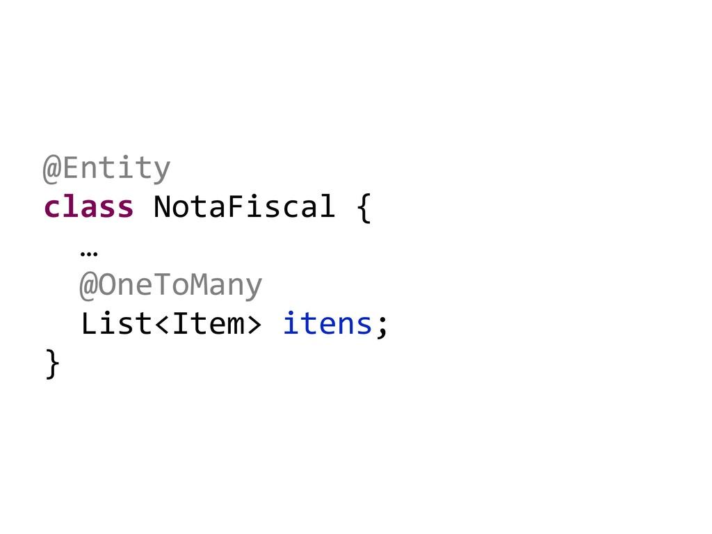 @Entity class NotaFiscal { … @OneToMany List<It...