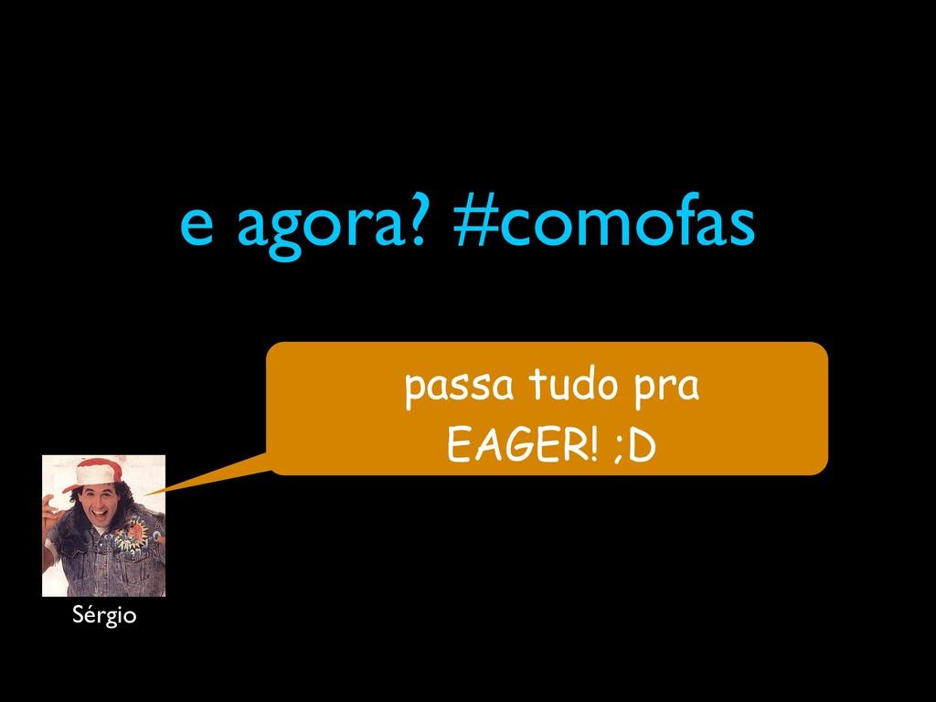 e agora? #comofas Sérgio passa tudo pra EAGER! ...