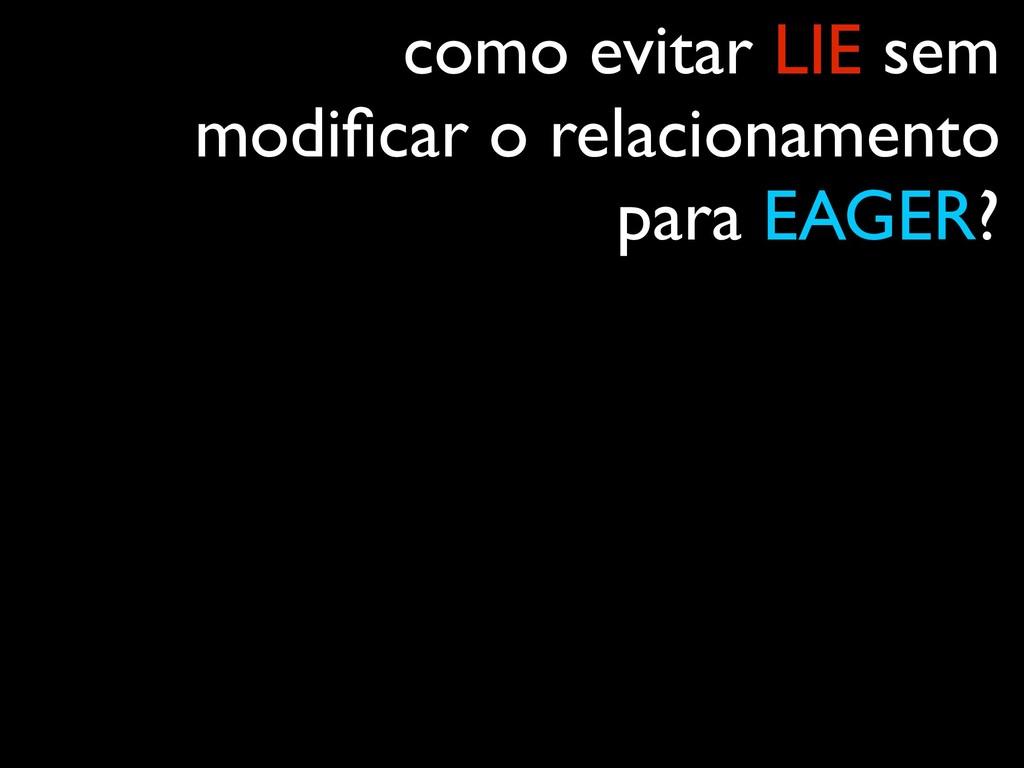 como evitar LIE sem modificar o relacionamento p...