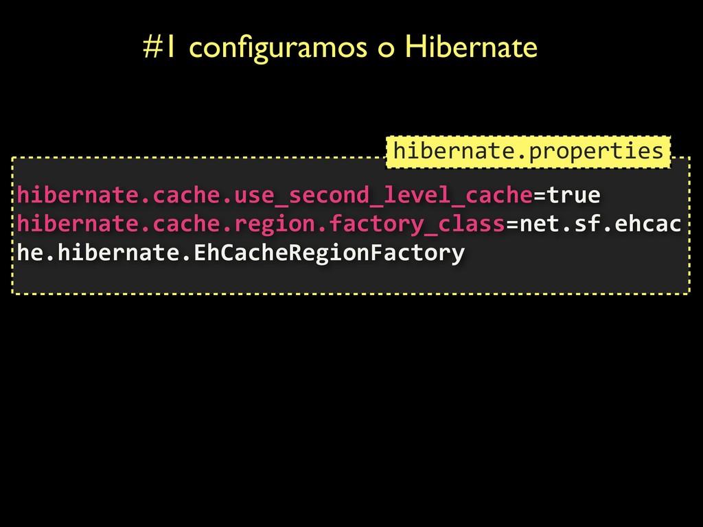#1 configuramos o Hibernate  hibernate.cache.us...