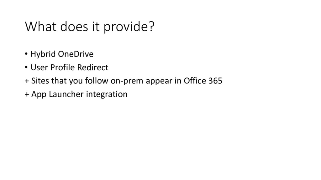 What does it provide? • Hybrid OneDrive • User ...