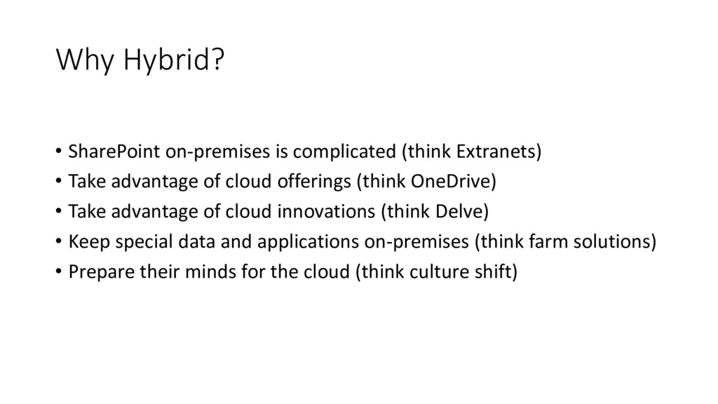 Why Hybrid? • SharePoint on-premises is complic...