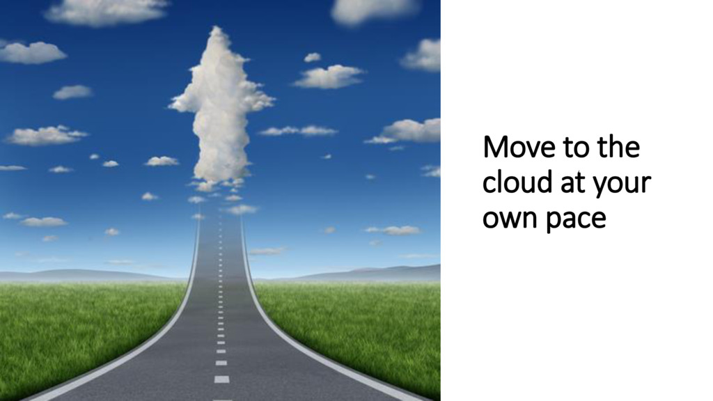 Move to the cloud at your own pace