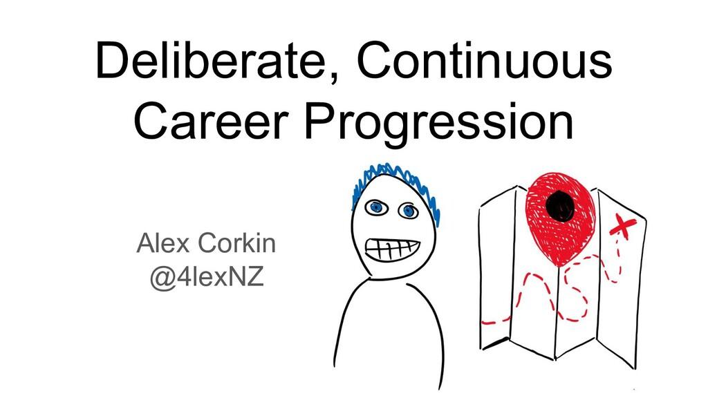 Deliberate, Continuous Career Progression Alex ...