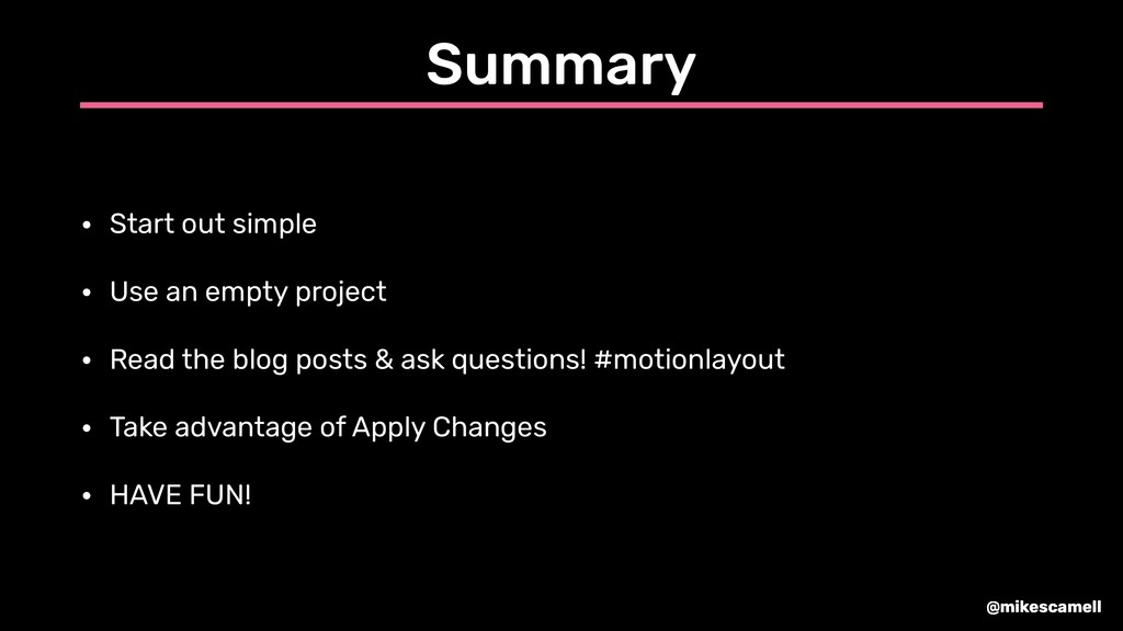 @mikescamell Summary • Start out simple • Use a...